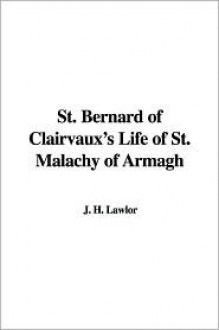 St. Bernard of Clairvaux's Life of St. Malachy of Armagh - Bernard of Clairvaux, J.H. Lawlor