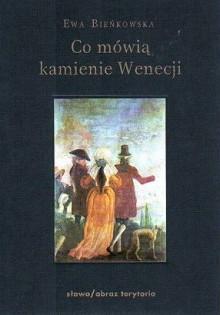Co mówią kamienie Wenecji - Ewa Bieńkowska