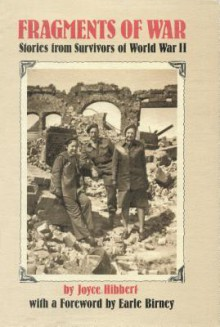 Fragments of War: Stories from Survivors of World War II - Joyce Hibbert, Earle Birney