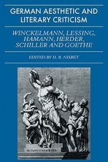 German Aesthetic and Literary Criticism: Winckelmann, Lessing, Hamann, Herder, Schiller and Goethe - Hugh Bar Nisbet