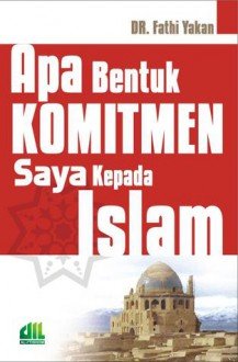 Apa Bentuk Komitmen Saya kepada Islam - Fathi Yakan