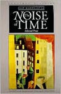 The Noise of Time: Selected Prose - Osip Mandelstam, Clarence Brown, Osip Mandelstam