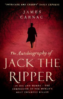 The Autobiography of Jack the Ripper - James Carnac