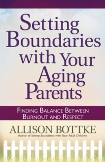 Setting Boundaries with Your Aging Parents - Allison Bottke