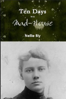 Ten Days In a Mad-House (Annotated) - Nellie Bly
