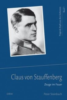 Claus von Stauffenberg: Zeuge im Feuer - Peter Steinbach
