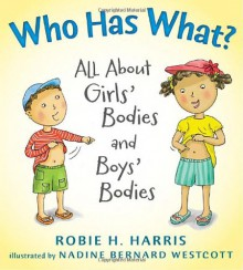 Who Has What?: All About Girls' Bodies and Boys' Bodies - Robie H. Harris, Nadine Bernard Westcott, Nadine B. Westcott