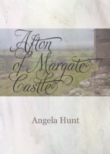 Afton of Margate Castle (The Theyn Chronicles) - Angela Elwell Hunt, Angela E. Hunt