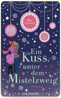 Ein Kuss unter dem Mistelzweig - Abby Clements, Sina Hoffmann