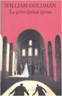 La principessa sposa - William Goldman, Massimiliana Brioschi