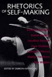Rhetorics of Self-Making - Debbora Battaglia