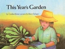 This Year's Garden - Cynthia Rylant, Mary Szilagyi