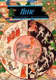 Time: Rhythm and Repose (Art & Imagination) - Marie-Louise von Franz