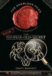 The 100-Year-Old Secret (The Sherlock Files) - Tracy Barrett