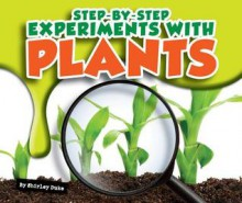 Step-By-Step Experiments with Plants - Shirley Duke, Bob Ostrom