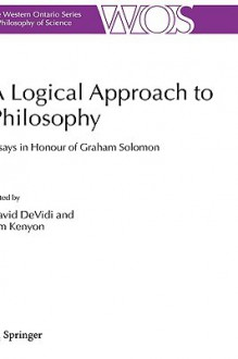 A Logical Approach to Philosophy: Essays in Honour of Graham Solomon - David DeVidi, Tim Kenyon