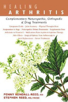 Healing Arthritis: Complementary Naturopathic, Orthopedic & Drug Treatments - Penny Kendall-Reed, Stephen Reed