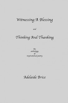 Witnessing a Blessing and Thinking and Thanking - Adelaide Brice