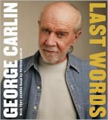 Last Words: A Memoir - George Carlin, Tony Hendra, Patrick Carlin