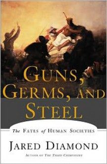Guns, Germs, and Steel: The Fates of Human Societies - Jared Diamond