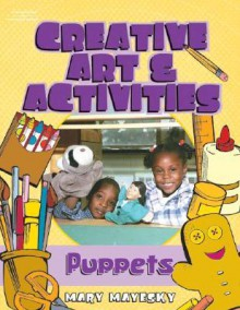 Creative Art & Activities: Puppets - Mary Mayesky, Erin O'Connor