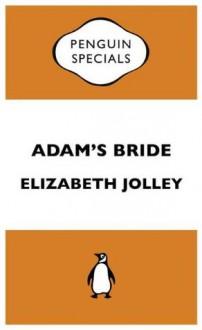 Adam's Bride: : Penguin Specials - Elizabeth Jolley