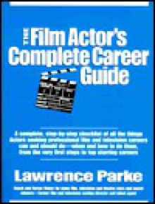 The Film Actor's Complete Career Guide - Lawrence Parke