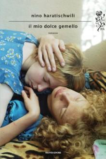 Il mio dolce gemello - Nino Haratischwili, Matteo Galli