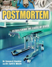 Postmortem: Establishing the Cause of Death - Steven A. Koehler,Cyril Wecht