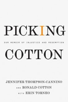Picking Cotton: Our Memoir of Injustice and Redemption - Jennifer Thompson-Cannino;Ronald Cotton;Erin Torneo