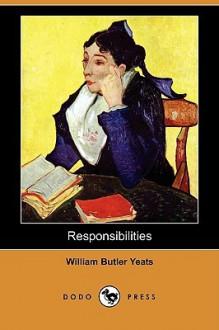 Responsibilities (Dodo Press) - W.B. Yeats
