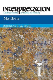 Matthew: Interpretation: A Bible Commentary for Teaching and Preaching - Douglas Hare