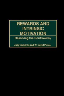Rewards and Intrinsic Motivation: Resolving the Controversy - Judy Cameron