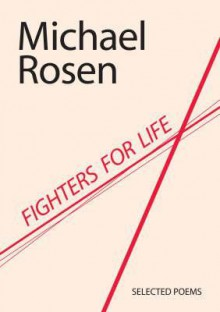 Fighters For Life: Selected Poems - Michael Rosen