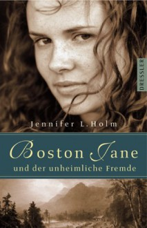 Boston Jane und der unheimliche Fremde - Jennifer L. Holm