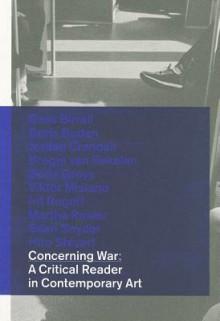Concerning War: A Critical Reader in Contemporary Art - Maria Hlavajova, Boris Buden, Jordan Crandall, Bregje van Eekelen, Boris Groys, Viktor Misiano, Irit Rogoff, Martha Rosler, Sean Snyder, Hito Steyerl