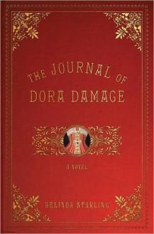 The Journal of Dora Damage - Belinda Starling