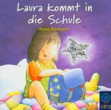 Laura kommt in die Schule - Klaus Baumgart