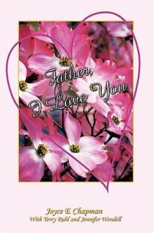 Father, I Love You - Joyce E Chapman