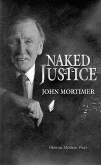 Naked Justice - John Mortimer