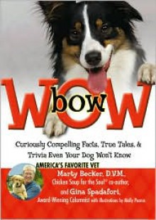 bowWOW!: Curiously Compelling Facts, True Tales, and Trivia Even Your Dog Won't Know - Marty Becker,Gina Spadafori