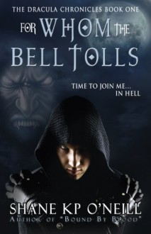 For Whom The Bell Tolls (Vlad Dracula, #1) - Shane K.P. O'Neill