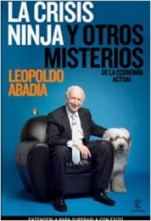 La crisis ninja y otros misterios de la economía actual - Leopoldo Abadía