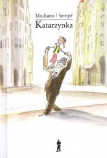 Katarzynka - Patrick Modiano, Jean-Jacques Sempé