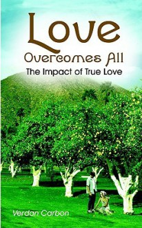 Love Overcomes All: The Impact of True Love - Verdan Carbon