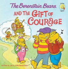 The Berenstain Bears and the Gift of Courage - Jan Berenstain, Mike Berenstain