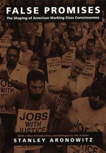 False Promises: The Shaping of American Working Class Consciousness - Stanley Aronowitz