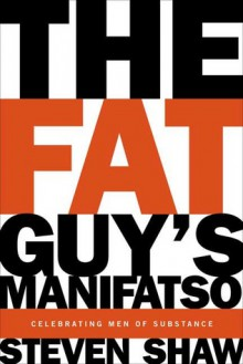 The Fat Guy's Manifatso: Celebrating Men of Substance - Steven A. Shaw