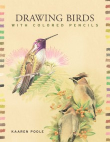 Drawing Birds with Colored Pencils - Kaaren Poole, Prolific Impressions Inc.