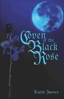 Coven of the Black Rose - Katie James